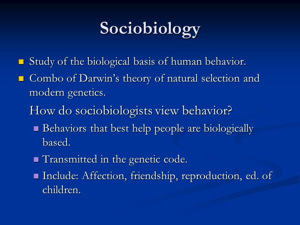 Sociobiology Study of the biological basis of human behavior.
