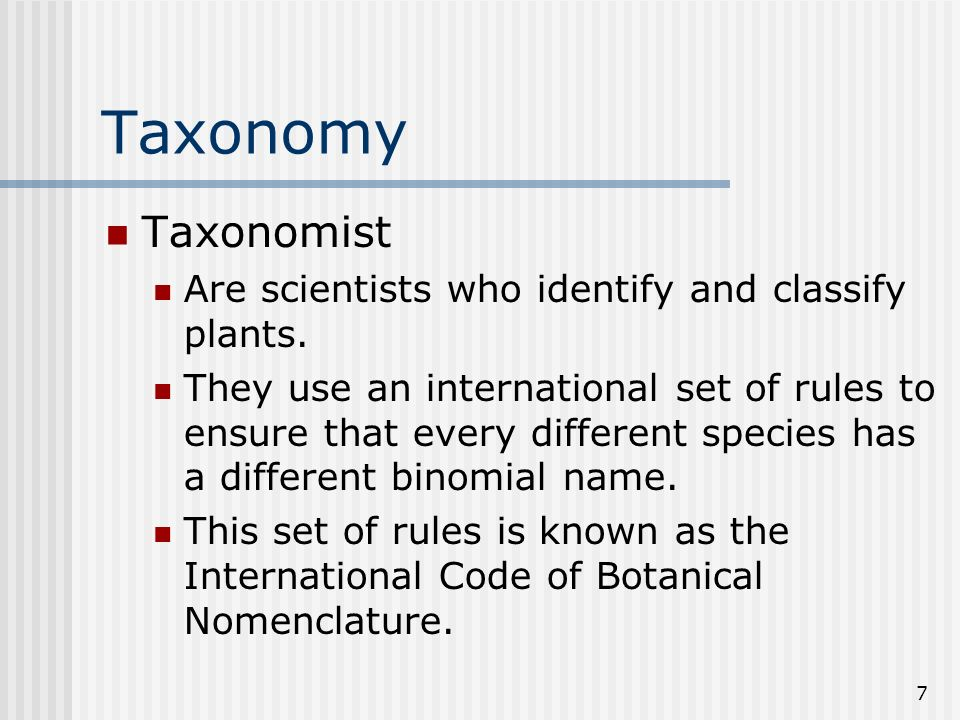 Taxonomy Taxonomist Are scientists who identify and classify plants.