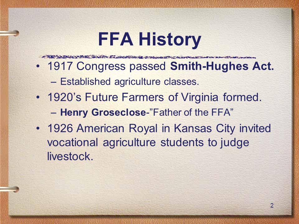 FFA History 1917 Congress passed Smith-Hughes Act.