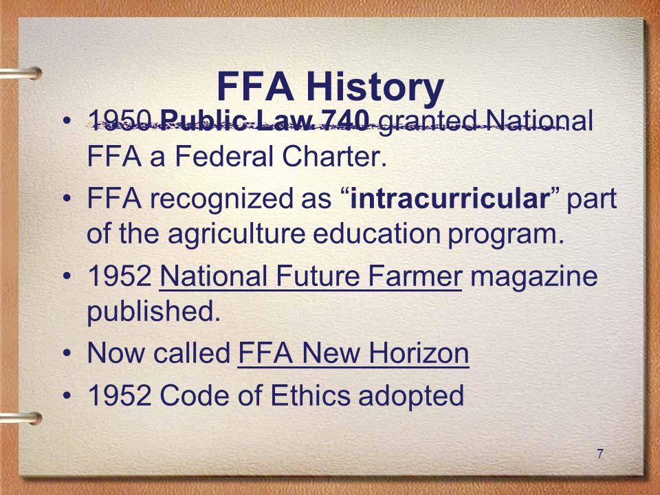 FFA History 1950 Public Law 740 granted National FFA a Federal Charter.