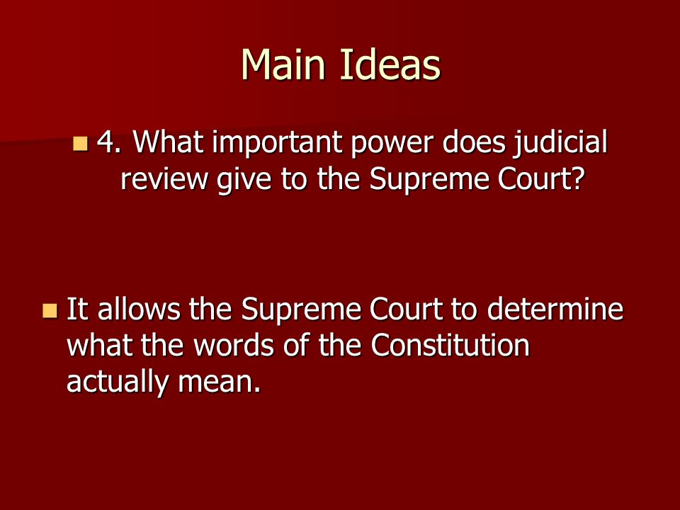 Main Ideas 4. What important power does judicial review give to the Supreme Court