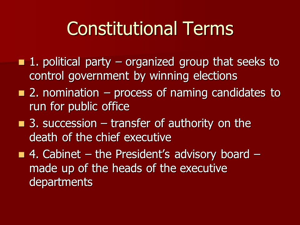 Constitutional Terms 1. political party – organized group that seeks to control government by winning elections.