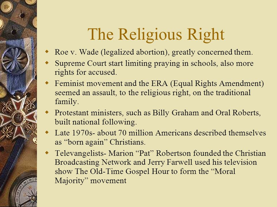 The Religious Right Roe v. Wade (legalized abortion), greatly concerned them.