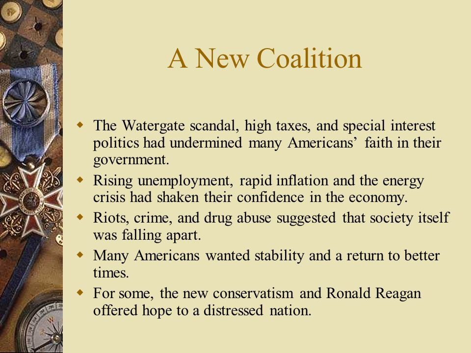A New Coalition The Watergate scandal, high taxes, and special interest politics had undermined many Americans' faith in their government.