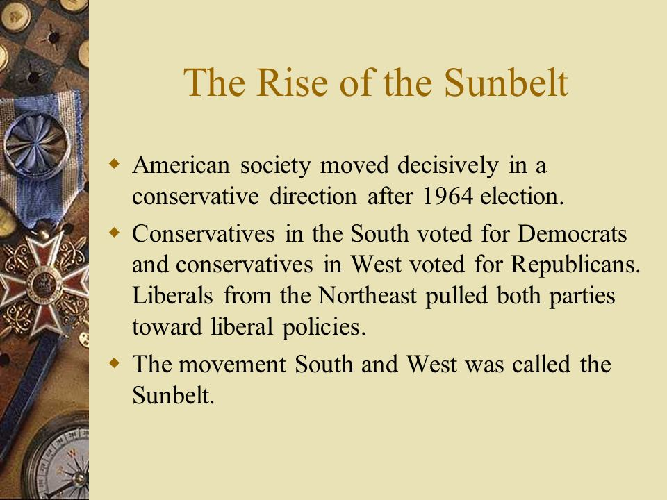 The Rise of the Sunbelt American society moved decisively in a conservative direction after 1964 election.