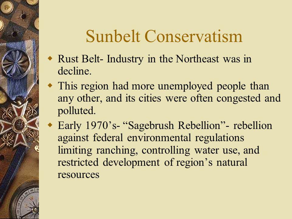 Sunbelt Conservatism Rust Belt- Industry in the Northeast was in decline.