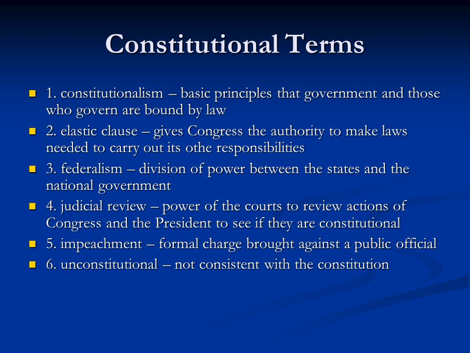 Constitutional Terms 1. constitutionalism – basic principles that government and those who govern are bound by law.