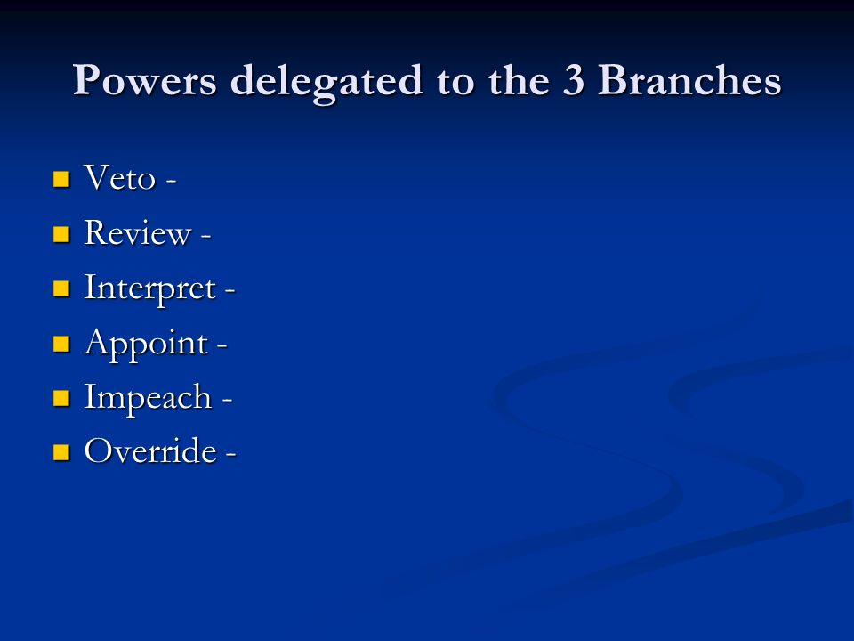 Powers delegated to the 3 Branches