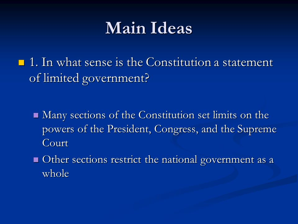 Main Ideas 1. In what sense is the Constitution a statement of limited government
