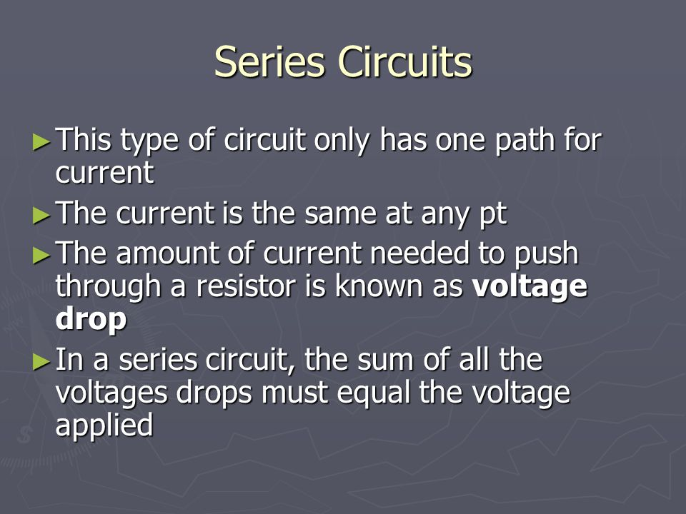 Series Circuits This type of circuit only has one path for current