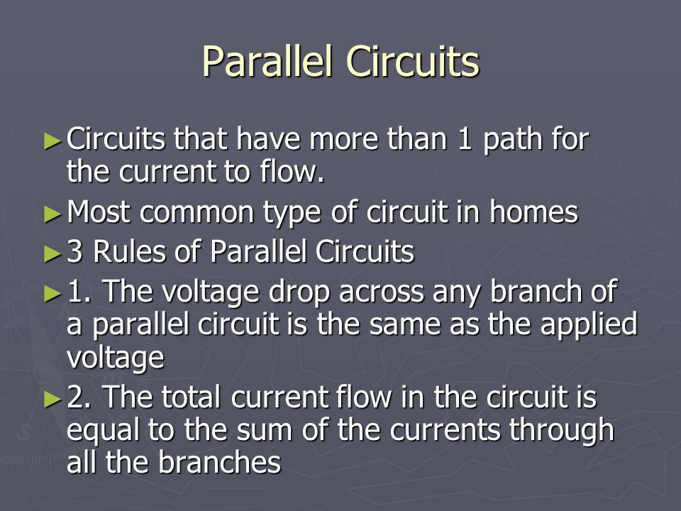 Parallel Circuits Circuits that have more than 1 path for the current to flow. Most common type of circuit in homes.