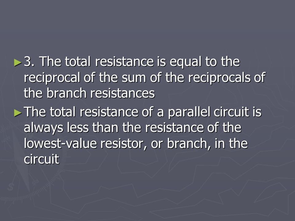 3. The total resistance is equal to the reciprocal of the sum of the reciprocals of the branch resistances