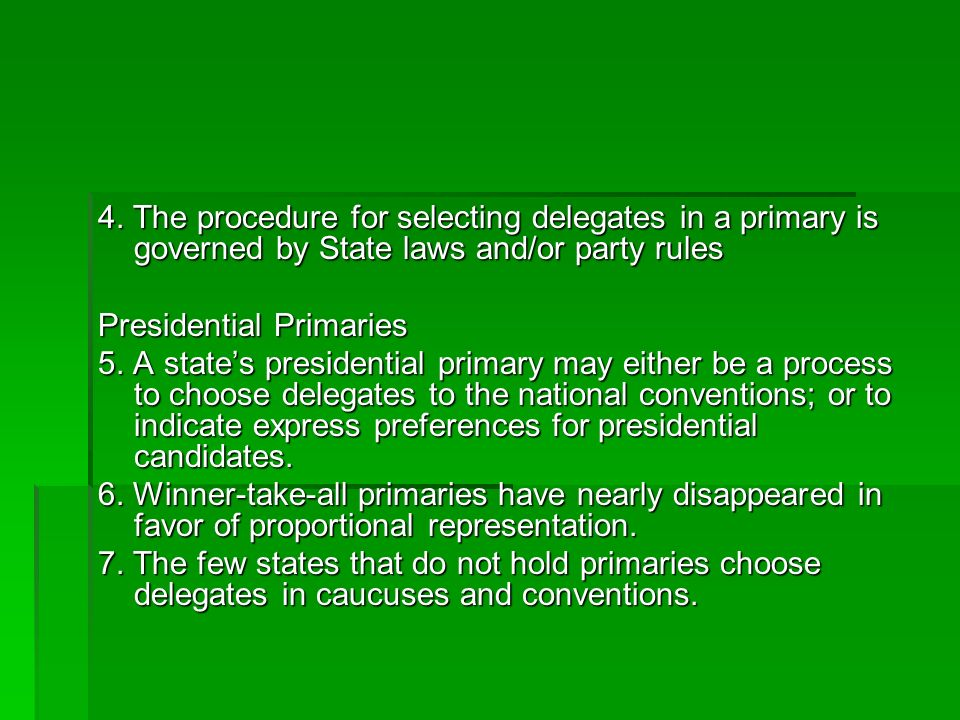 4. The procedure for selecting delegates in a primary is governed by State laws and/or party rules