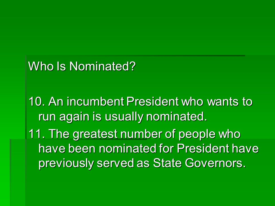 Who Is Nominated 10. An incumbent President who wants to run again is usually nominated.