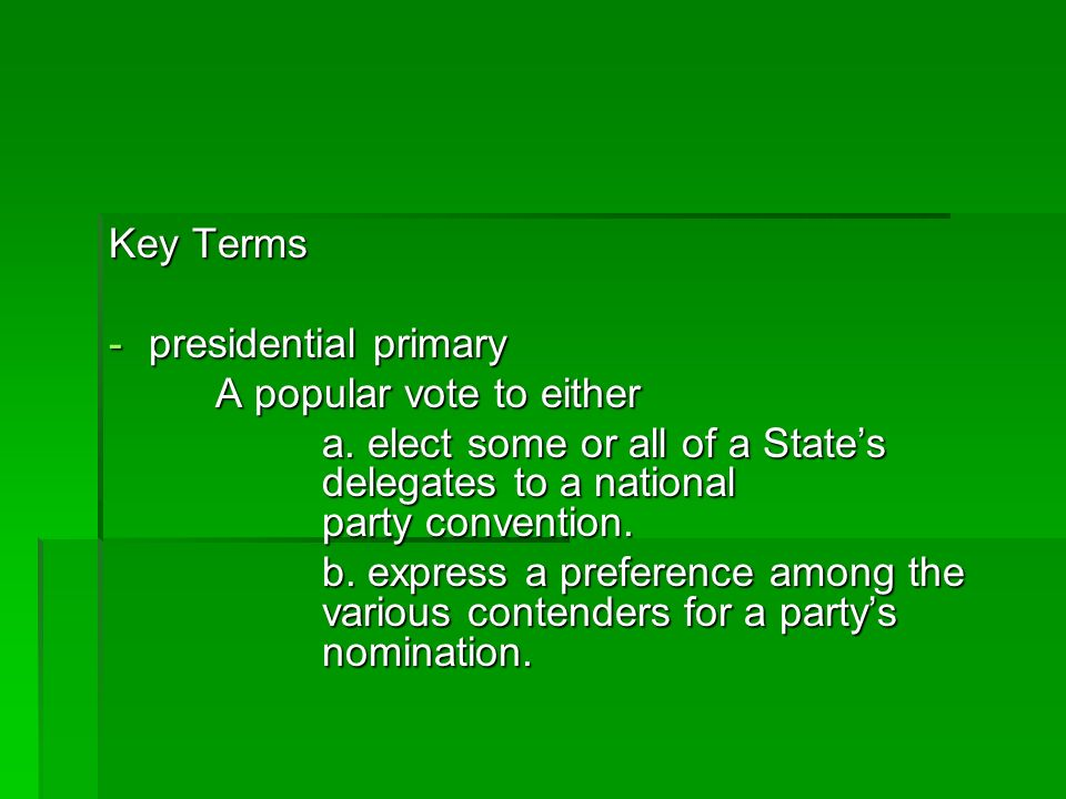 Key Terms presidential primary. A popular vote to either. a. elect some or all of a State's delegates to a national party convention.