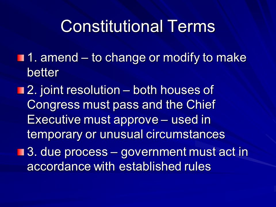 Constitutional Terms 1. amend – to change or modify to make better