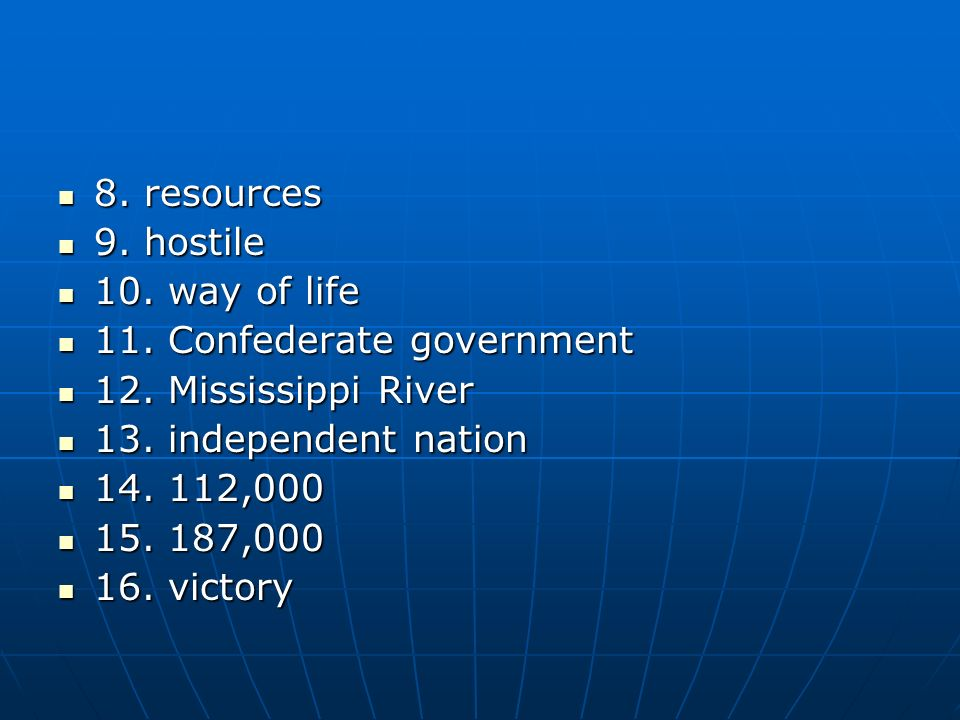 8. resources 9. hostile. 10. way of life. 11. Confederate government. 12. Mississippi River. 13. independent nation.