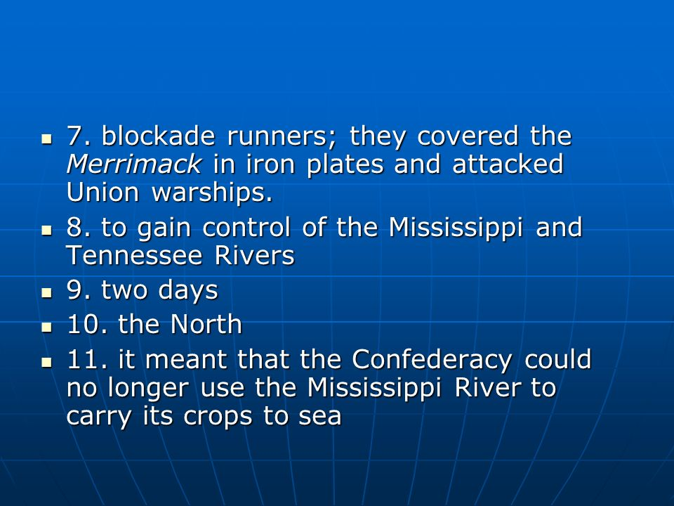 7. blockade runners; they covered the Merrimack in iron plates and attacked Union warships.