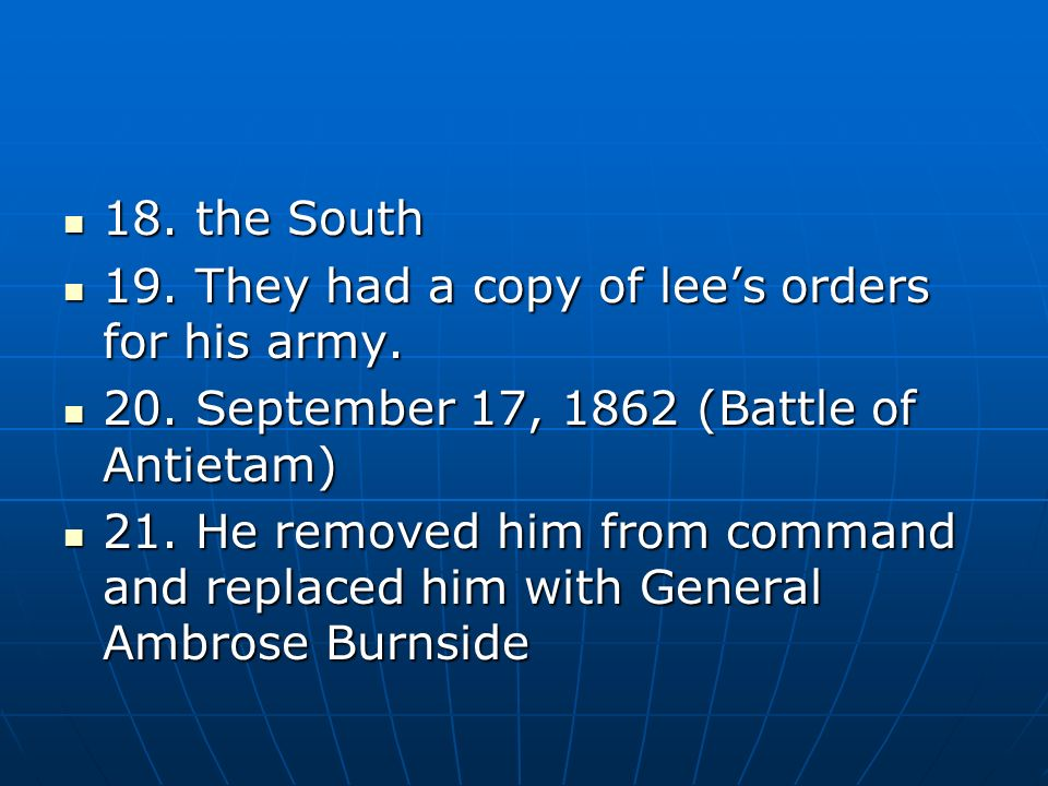 18. the South 19. They had a copy of lee's orders for his army. 20. September 17, 1862 (Battle of Antietam)