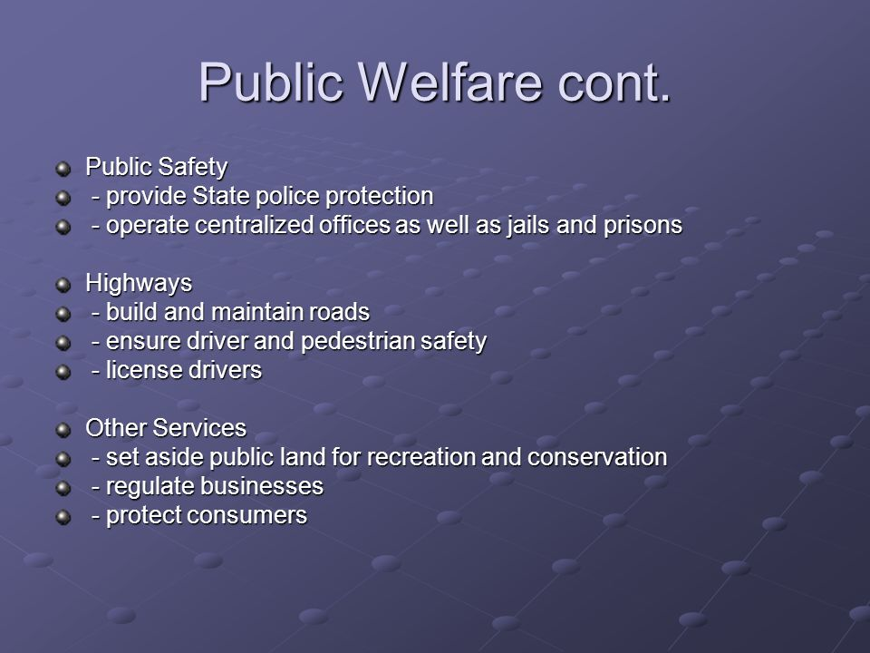 Public Welfare cont. Public Safety - provide State police protection