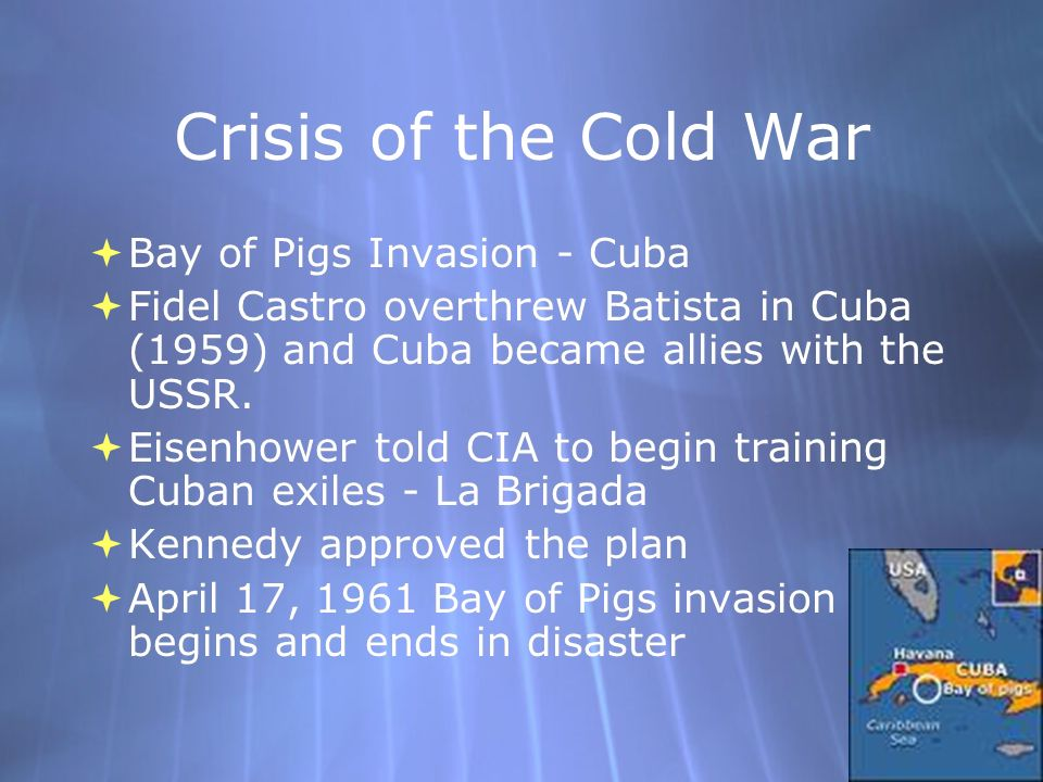 Crisis of the Cold War Bay of Pigs Invasion - Cuba