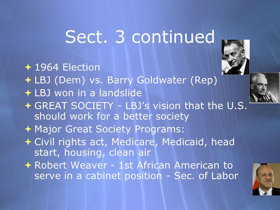 Sect. 3 continued 1964 Election LBJ (Dem) vs. Barry Goldwater (Rep)