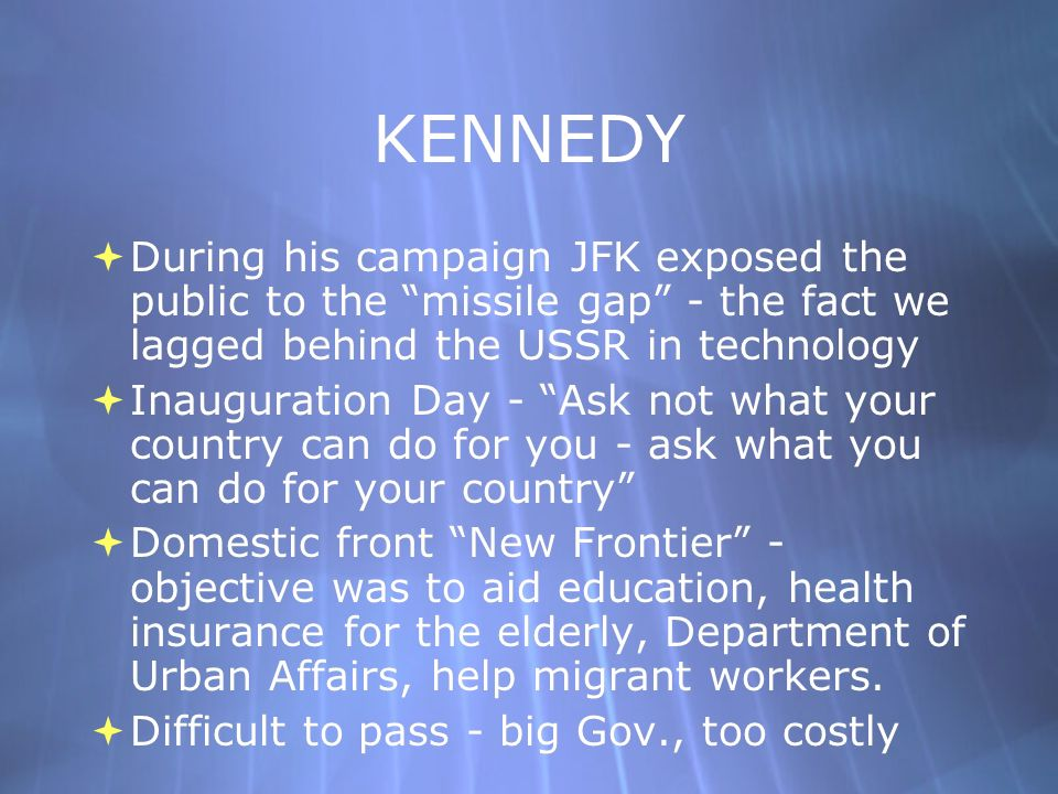 KENNEDY During his campaign JFK exposed the public to the missile gap - the fact we lagged behind the USSR in technology.