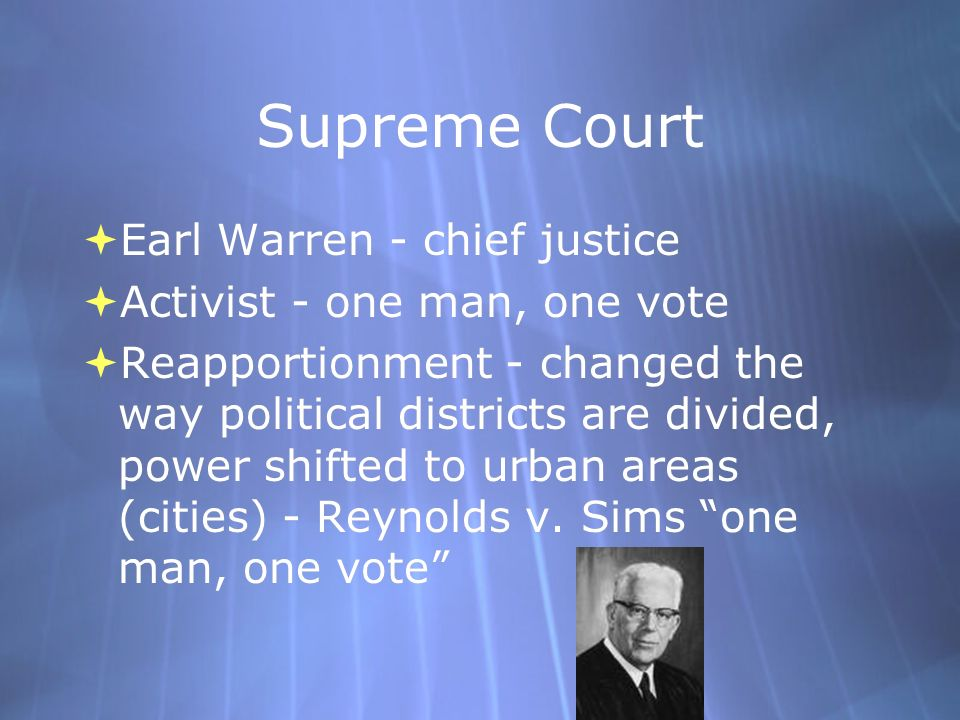 Supreme Court Earl Warren - chief justice Activist - one man, one vote
