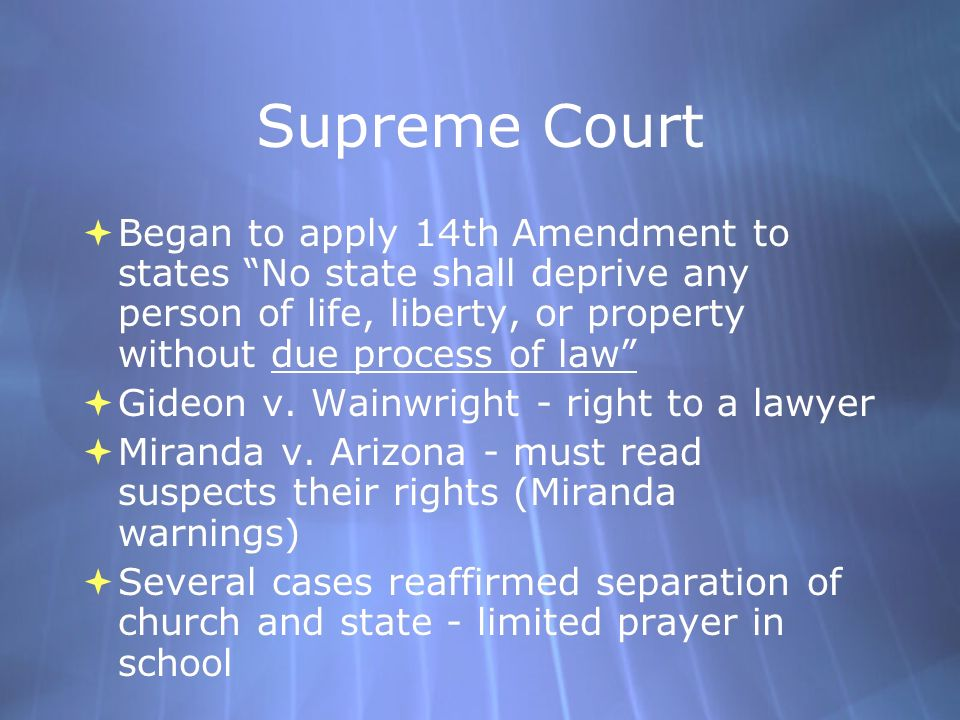 Supreme Court Began to apply 14th Amendment to states No state shall deprive any person of life, liberty, or property without due process of law