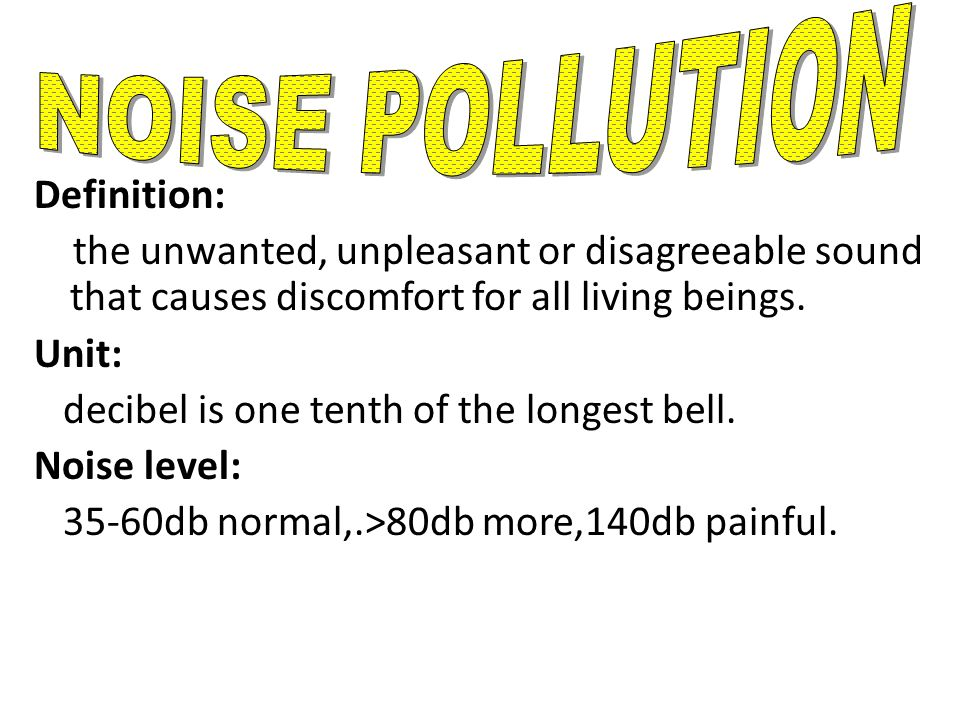 NOISE POLLUTION Definition: the unwanted, unpleasant or ...