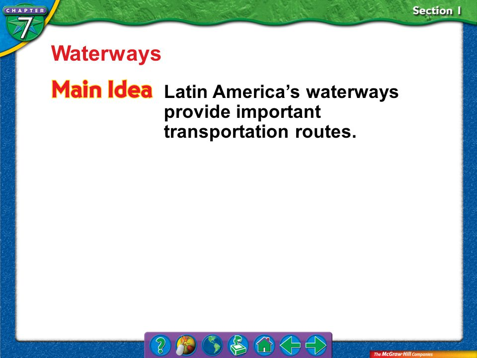 Waterways Latin America's waterways provide important transportation routes. Section 1