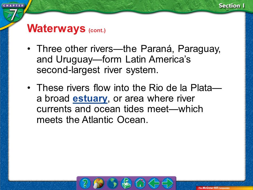Waterways (cont.) Three other rivers—the Paraná, Paraguay, and Uruguay—form Latin America's second-largest river system.