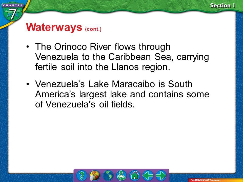 Waterways (cont.) The Orinoco River flows through Venezuela to the Caribbean Sea, carrying fertile soil into the Llanos region.