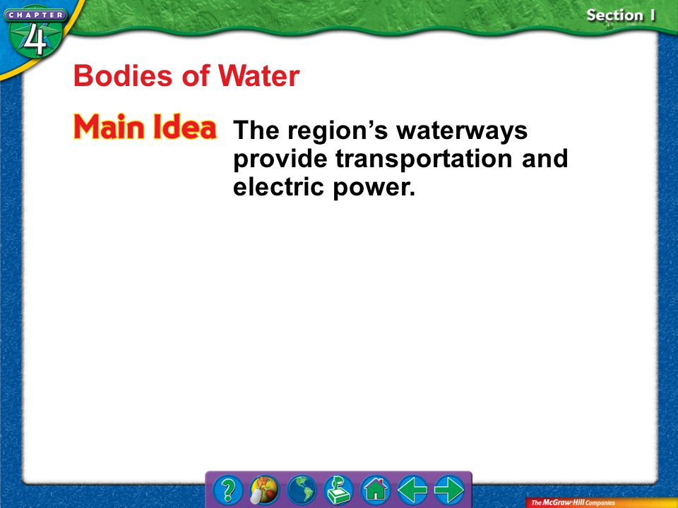 Bodies of Water The region's waterways provide transportation and electric power. Section 1