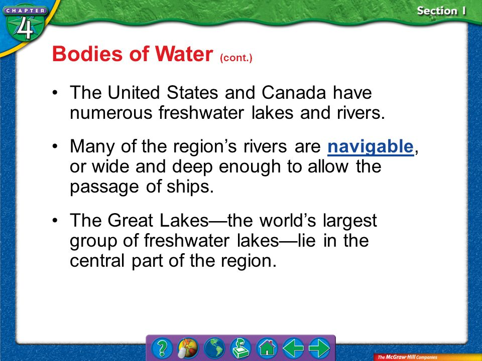 Bodies of Water (cont.) The United States and Canada have numerous freshwater lakes and rivers.