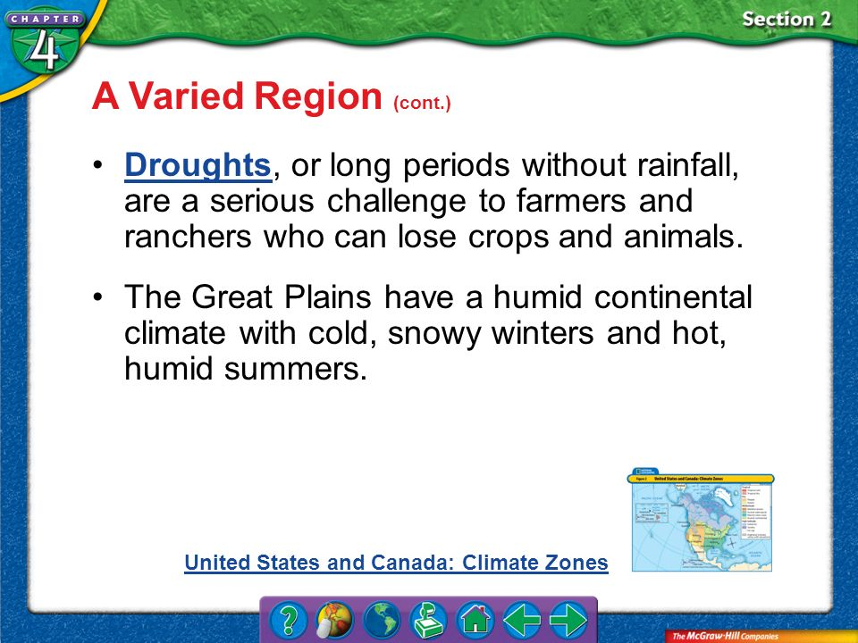 A Varied Region (cont.) Droughts, or long periods without rainfall, are a serious challenge to farmers and ranchers who can lose crops and animals.