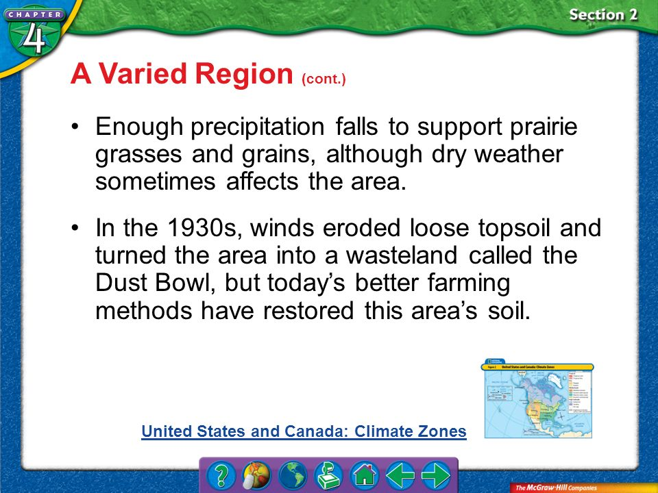 A Varied Region (cont.) Enough precipitation falls to support prairie grasses and grains, although dry weather sometimes affects the area.
