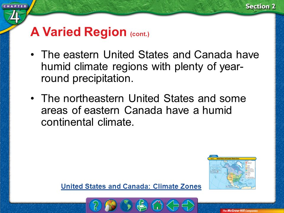 A Varied Region (cont.) The eastern United States and Canada have humid climate regions with plenty of year-round precipitation.