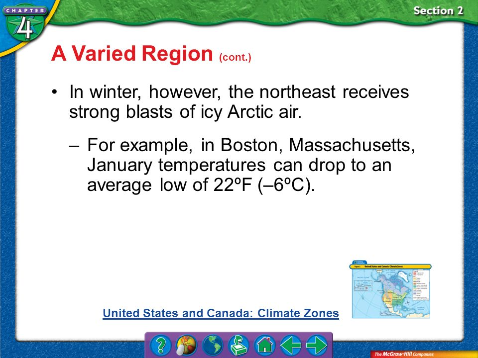 A Varied Region (cont.) In winter, however, the northeast receives strong blasts of icy Arctic air.