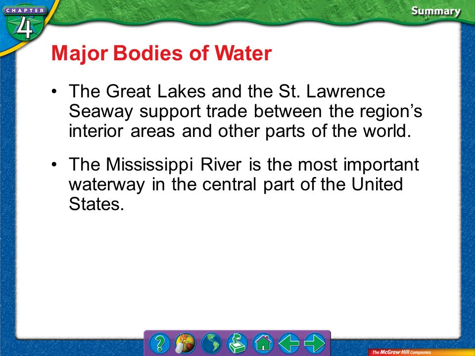 Major Bodies of Water The Great Lakes and the St. Lawrence Seaway support trade between the region's interior areas and other parts of the world.