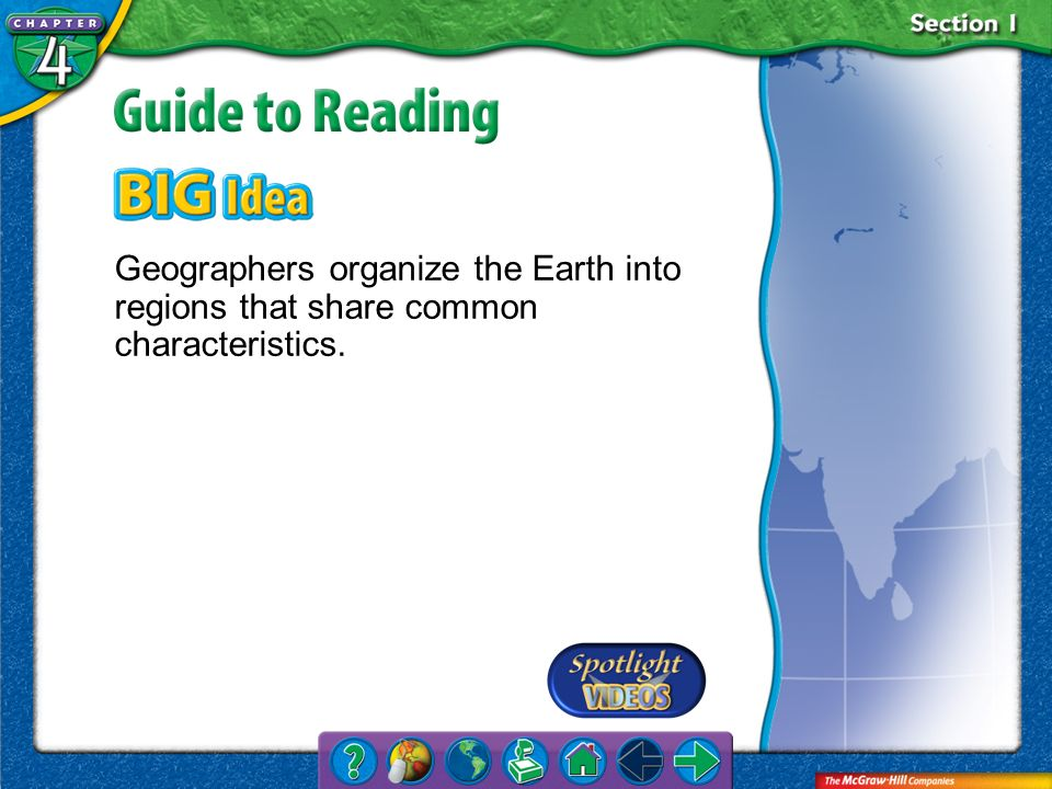 Geographers organize the Earth into regions that share common characteristics.