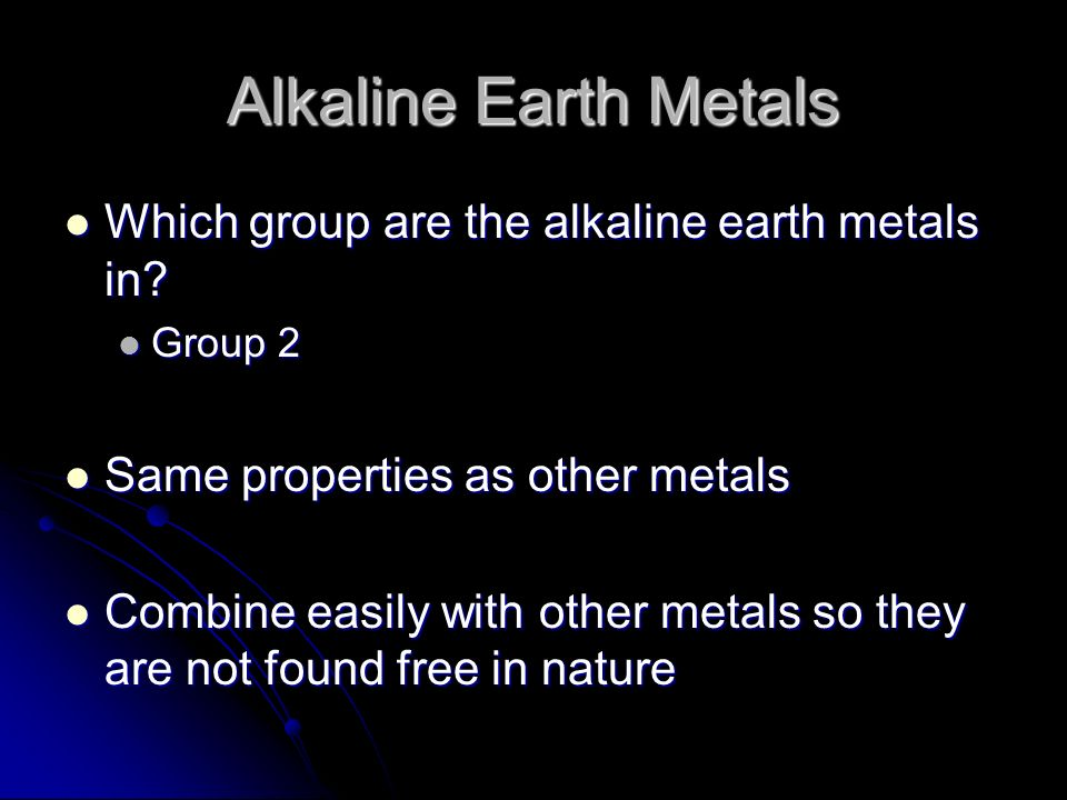 Alkaline Earth Metals Which group are the alkaline earth metals in
