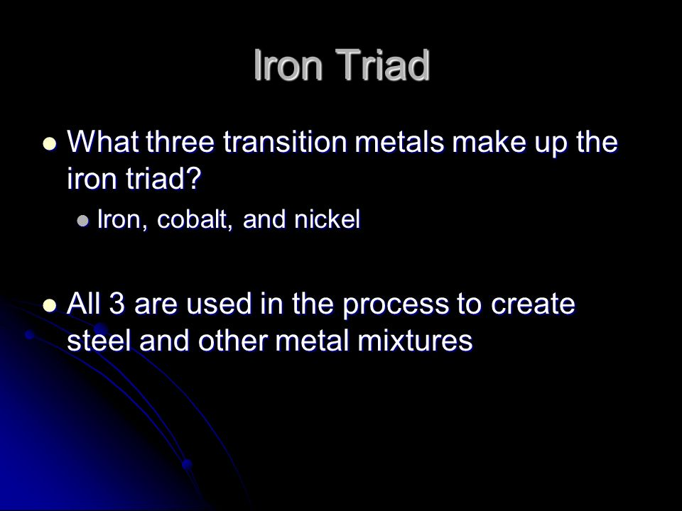 Iron Triad What three transition metals make up the iron triad