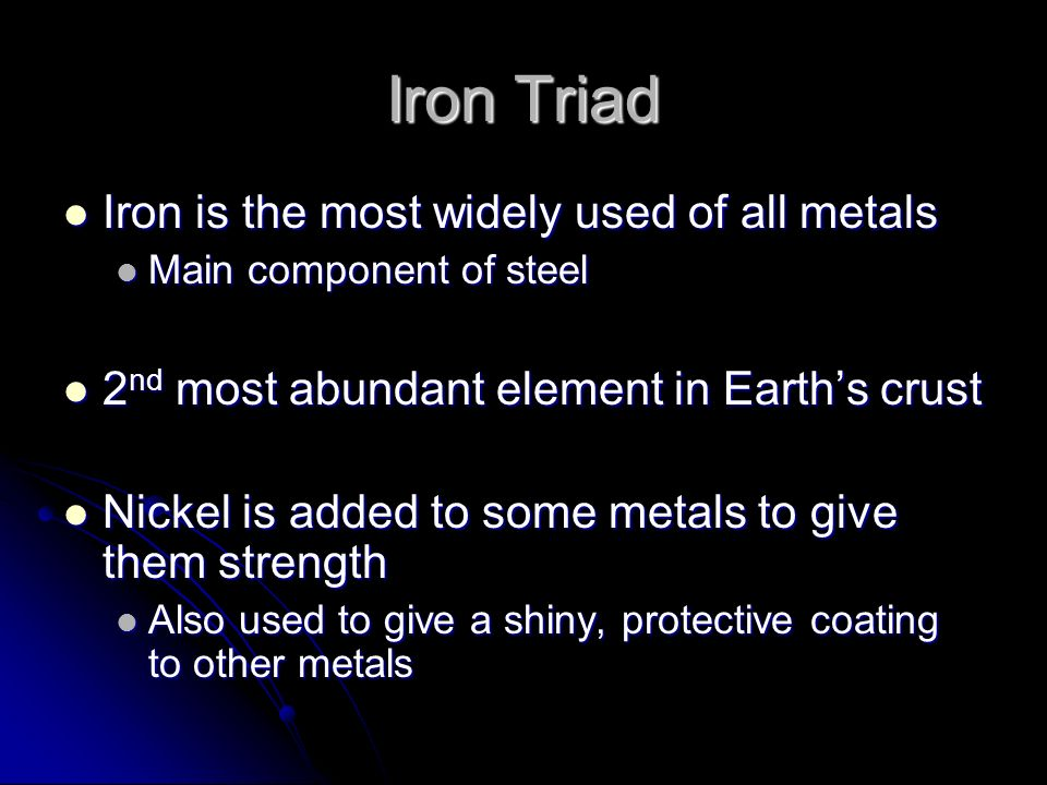 Iron Triad Iron is the most widely used of all metals
