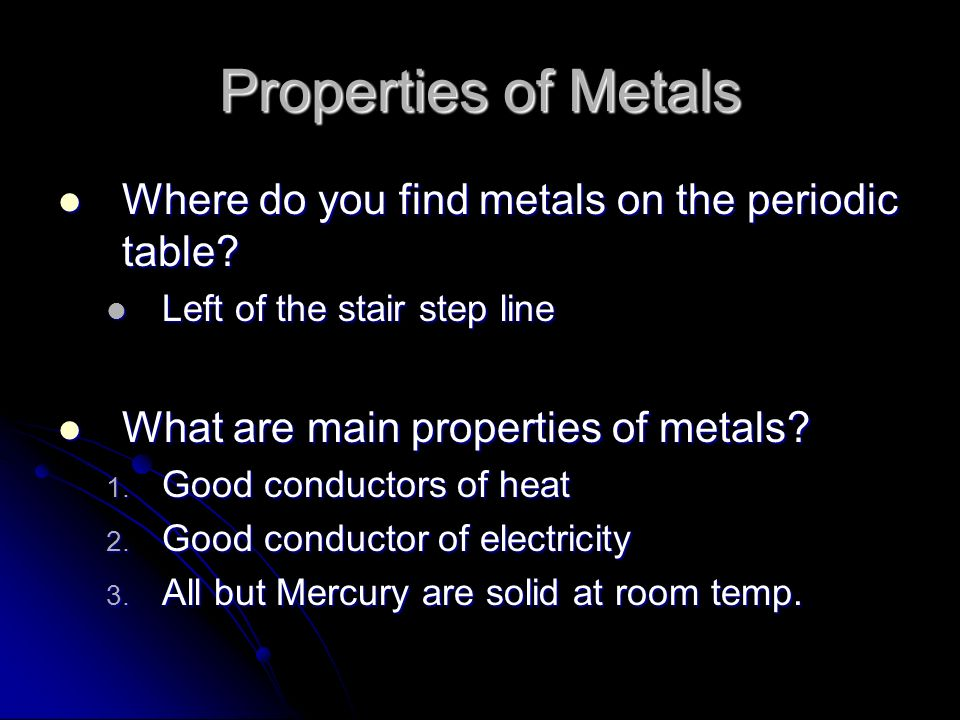 Properties of Metals Where do you find metals on the periodic table