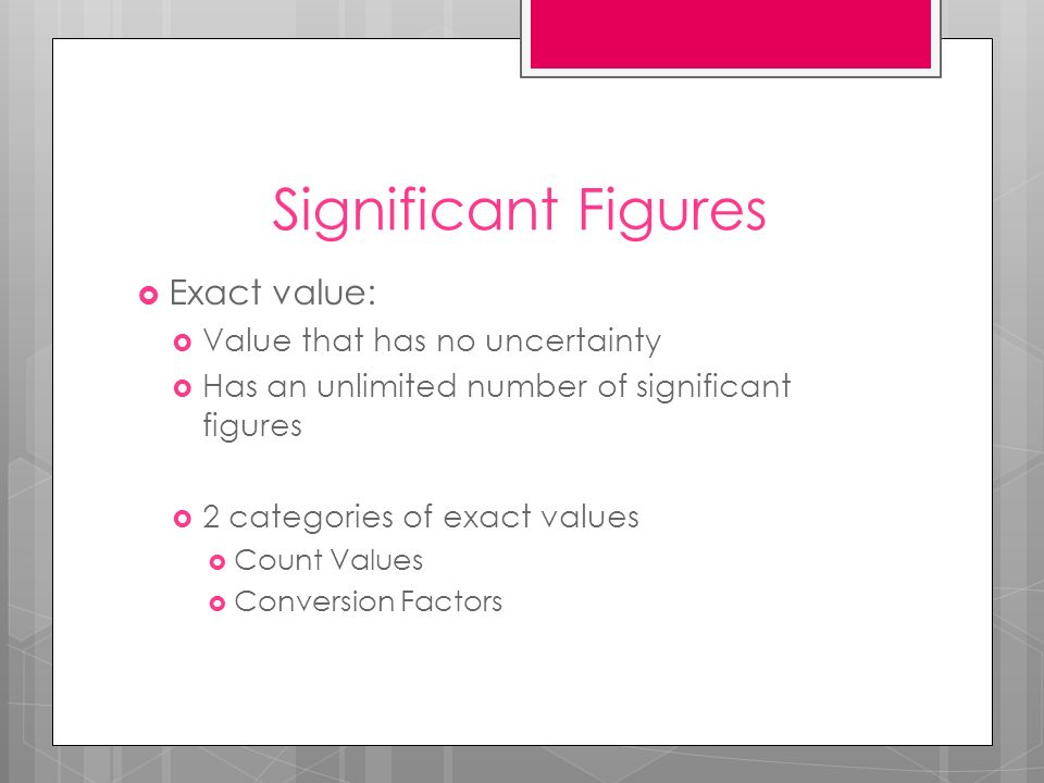 Significant Figures Exact value: Value that has no uncertainty
