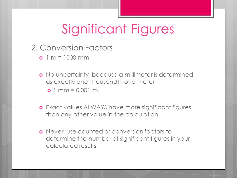 Significant Figures 2. Conversion Factors 1 m = 1000 mm