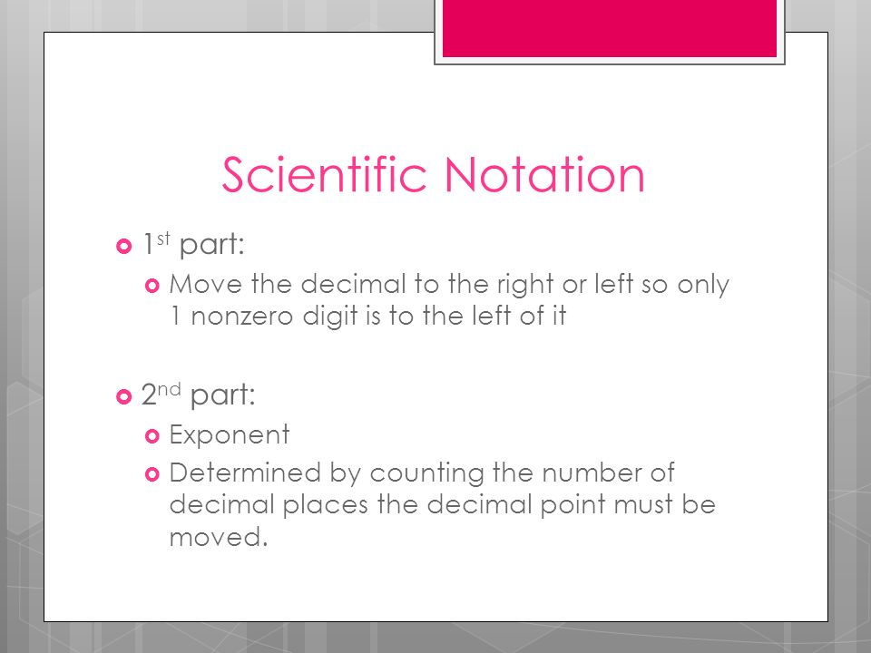 Scientific Notation 1st part: 2nd part: