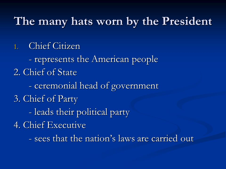 The many hats worn by the President