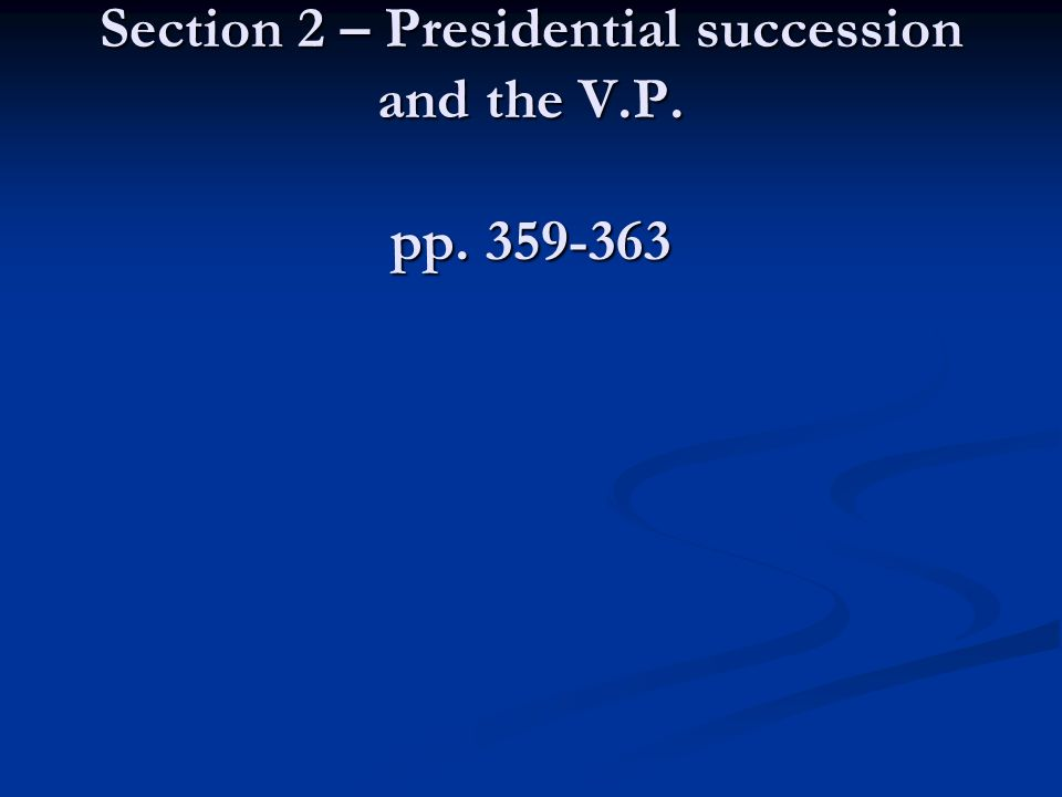 Chapter 13 Section 2 – Presidential succession and the V. P. pp